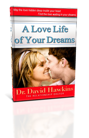 A Love Life of Your Dreams - Marriage Recovery Center Dr. David Hawkins